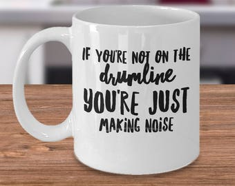 Drumline Mug, Marching Band Mug, Musicians Coffee Mug, If You're Not On The Drumline You're Just Making Noise