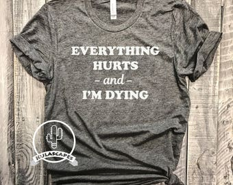 Official Everything Hurts and I'm Dying Shirt, Everything Hurts Shirt, Everything Hurts Tee, Everything Hurts Dying Shirt, Funny Gift