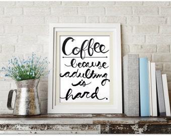 Coffee because adulting is hard, coffee printable, coffee wall art, coffee prints, coffee print, coffee digital download, coffee art, coffee
