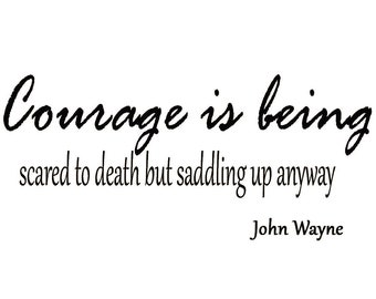VWAQ Courage is being scared to death but saddling up anyway. John Wayne Vinyl Wall Decal Home Decor Vinyl Wall Art Lettering