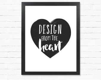 Design From The Heart - Digital Print - Quote Poster - Downloadable Poster - Printable Wall Art - Instant Download Type Poster
