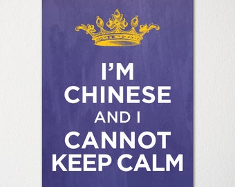 I'm Chinese and I Cannot Keep Calm- Any Nationality Available - Fine Art Print - Choice of Color - Purchase 3 and Receive 1 FREE