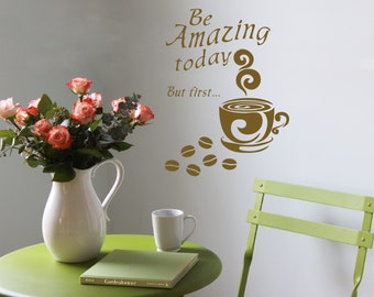 Vinyl Wall Decal - Be Amazing Today, But First... COFFEE (KBL19)