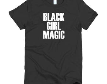 Black Girl Magic - African American - Civil Rights - Black Lives Matter - Stay Woke - Equality Short sleeve women's t-shirt