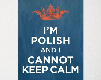 I'm Polish and I Cannot Keep Calm- Any Nationality Available - 8x10 Fine Art Print - Choice of Color - Purchase 3 and Receive 1 FREE
