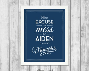 Customize: Please Excuse The Mess But 'Your Name Here' Is Making Memories print - Nursery, Playroom, Quote, Decor, Art, Children