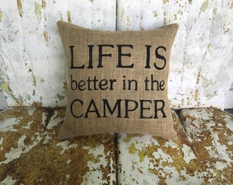 Painted Burlap LIFE is BETTER in the CAMPER Decorative Burlap Pillow Throw Accent Pillow Custom Colors Available Home Decor Rustic
