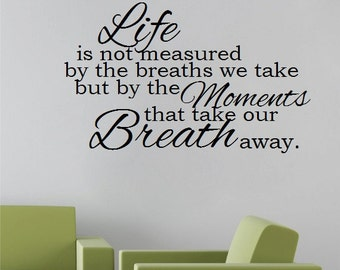 Life is not measured by the breaths we take but by the moments that take our breath away - Vinyl Wall Art