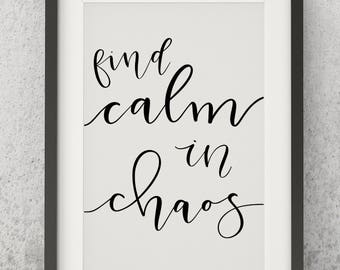 Find the Calm in the Chaos - Larger Print - Instant Download - Handmade Calligraphy - Digital Print -