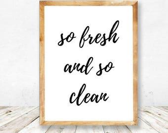 So Fresh So Clean Print »  Printable Art »  Bathroom Prints » Bathroom Wall Decor » Wall Art » Bath Art » Funny Bathroom Art