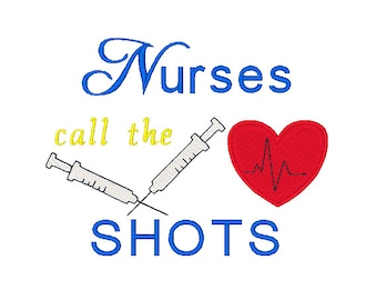 Nurses Call the Shots Machine Embroidery Design Nurse Embroidery Designs Nurse Sayings 4X4 5X7 6X10 8X8 Instant Download