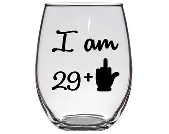 I am 29 + middle finger stemless wine glass / birthday gift / 30th birthday gift / 40th birthday gift / cursive / best friend gift / gift