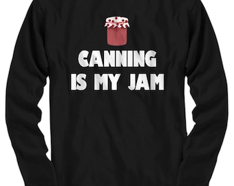 Canning Is My Jam - Funny Canner Gift - Jelly Jar Long Sleeve Tee