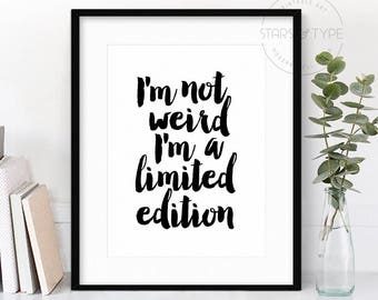 I'm Not Weird I'm A Limited Edition, PRINTABLE Wall Art, Sassy Quote, Modern Black Typography, Calligraphy, Digital Design, Bedroom Decor
