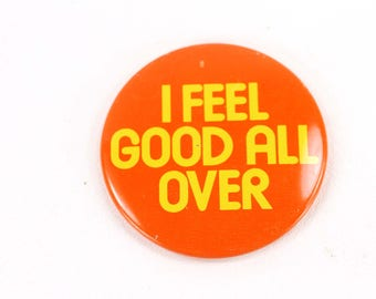 I Feel Good All Over Vintage Pin Back Button