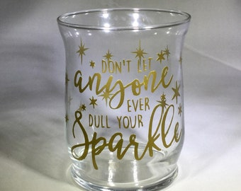 Don't Let Anyone Ever Dull Your Sparkle Glass Candle Holder
