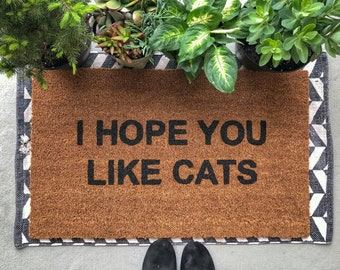 I Hope You Like Cats / Cat Doormat / Welcome Mat / Cat Lover / Gifts For Her / Front Porch Decor / Cat Lady / Cat Gifts/  Spring Decor