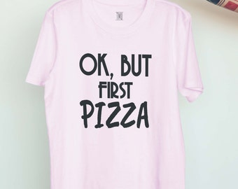 ok but first pizza tshirt for foodies
