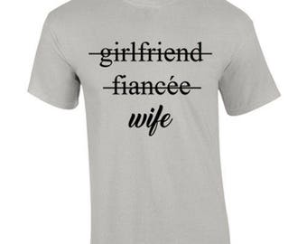 T-Shirt Girlfriend Fiancee Wife Relationships Funny Custom Shirt & Ink Color