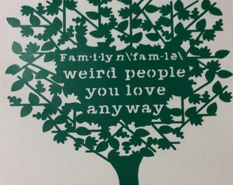 Family - Weird People You Love Anyway  - Wall Art Vinyl Decal - Many Colors and Sizes Available - Easy to Apply and Remove - No Residue