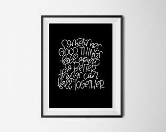 Sometimes good things fall apart so better things can fall together Print | Hand lettered Wall Decor | Digital Print