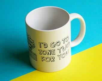 Mug - I'd Go To Zone Two For You | Coffee Mug | Cup | Drinking Cup | Funny Mug | Melbourne Souvenir Mug