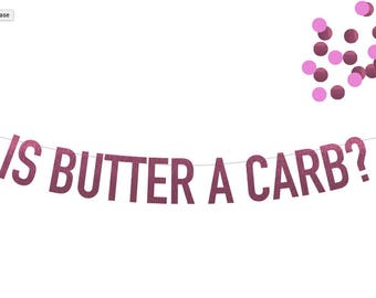 Is Butter a Carb? Mean Girls Banner in Pink Foil! Choice of 6 Colors! Perfect for Bachelorette Parties, Bridal Showers, Lingerie Showers