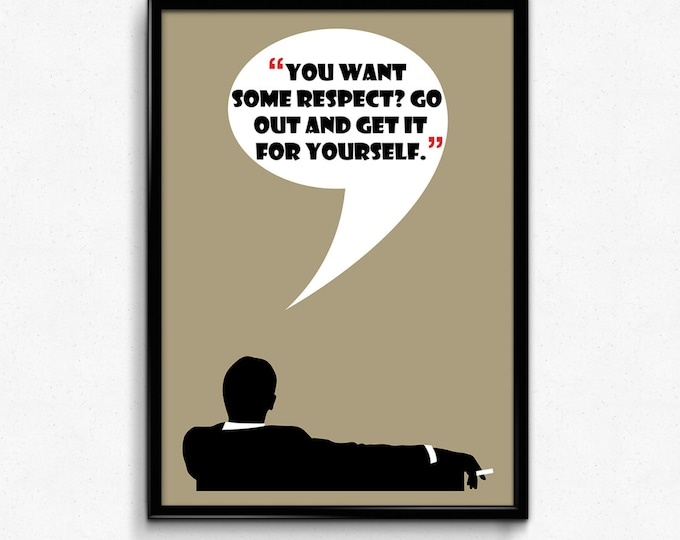 Mad Men Poster Don Draper Quote - You Want Respect? Go Out And Get It For Yourself - Multiple Sizes - 8x10 to 24x36 - Vintage Style Minimal