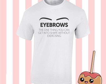 Eyebrows are the only thing shape without exercise t shirt tee top Fun Tumblr Hipster Kpop 90s boy girl Grunge Kawaii Designer Harajuku