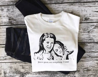 "Gilmore Girls Lorelai & Rory Tee ""You've Given Me Everything I Need"""