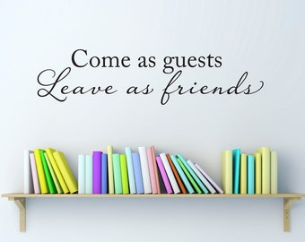 Come as Guests Decal - Leave as Friends Wall Sticker - Quote Wall Decor - Medium