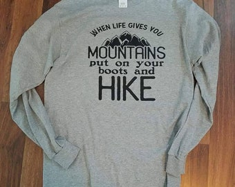 when life gives you mountains, hiking shirt, shirt for her, shirt for him, Hiking, mountains, women's tee, men's tee, put on your boots