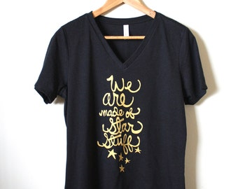 """Carl Sagan Quote """"We are made of Star Stuff"""" Relaxed V-neck Tee with Gold Ink MADE TO ORDER"""