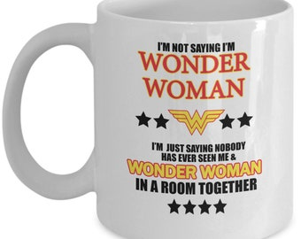 I'm not saying i'm wonder woman mug (white) 11oz dc wonder woman gifts - wonder woman coffee mug - dc wonder woman mug merch paraphernalia
