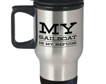 Gift for Sailor, My Sailboat is My Refuge, Travel Mug, Sailing, Husband, Son, Boyfriend