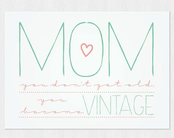 Funny mother's day card, Mom you don't get old, you become vintage, Happy birthday mom, PDF DIY Greeting card Printable 6x4 inch