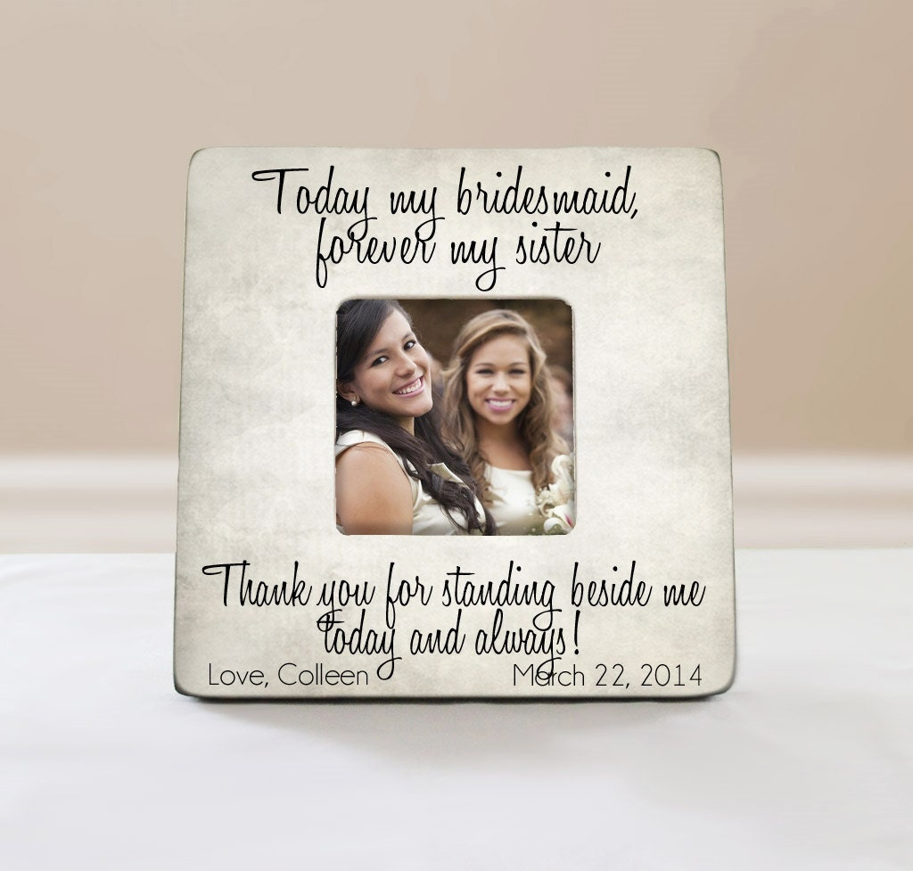 Today My Bridesmaid Forever My Sister Picture Frame
