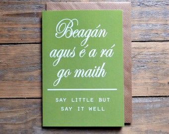 Irish Saying Card - beagán agus é a rá go maith - Irish language - Gaeilge - Old Irish Proverbs - made in the west of Ireland,  sf10