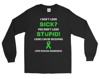 Lyme Disease You Don't Look Sick Longsleeve Shirt, Lyme Disease, Lyme Disease Awareness, Chronic Illness Shirt, Spoonie Shirt, Lyme Shirt