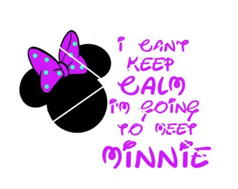 Disney: I can't keep calm I'm going to meet Minnie png,svg,jpg,silhouette,cricut file