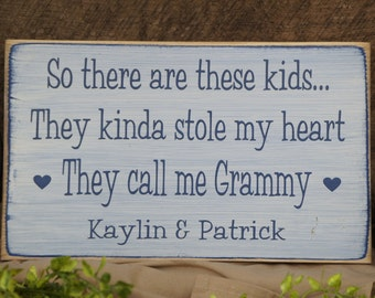 So there are these kids They kinda stole my heart.They call me Grammy 2 hearts Personalized at Bottom w grandkids names. Word changes free