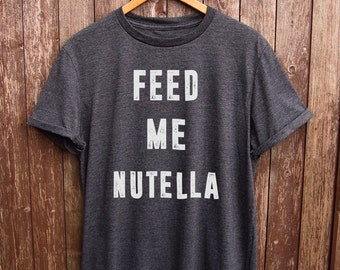 Funny Nutella Shirt - nutella gifts, gifts for teens, tumblr nutella tshirt, funny food tshirt, nutella prints, nutella quotes, nutella top