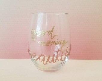 Good Morning Beautiful | Wine Glass | Stemless Wine Glass | Custom Glass | Personalized Glass | Wine Tumbler | Custom