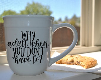 DIY Wine Glass or Mug DECAL Great for Wine Glasses Coffee Mothers Day Gift Mom Why Adult When You Don't Have To?