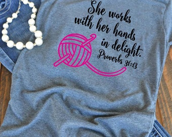 She works with her hands Proverbs 31:13 - Crochet love - Crochet tshirt - crochet gift - woman's graphic t-shirt
