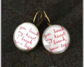Earrings cabochon message, humor, you break my heart I break your legs