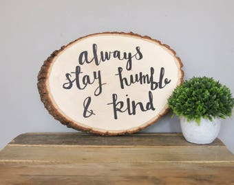 Always Stay Humble & Kind Hand Lettered Rustic Wood Round Sign