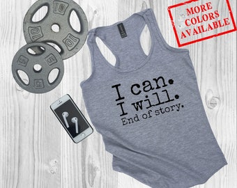 I CAN. I WILL. End of Story. - Women's Custom Workout Tank Top - Inspirational/Motivational/Funny Gym Fitness Tank Top