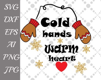 "Cold Hands Warm Heart SVG: ""WINTER SVG"" Mittens Svg,Gloves Svg,Silhouette files,Cricut files,Quote Overlay,Holiday Svg,T Shirt svg,Heart Svg"