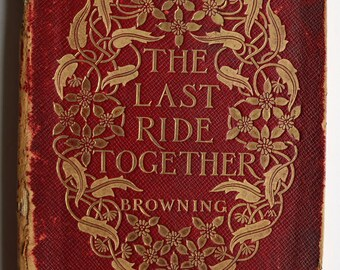 The Last Ride Together by Robert Browning, 1st Edition, 1906